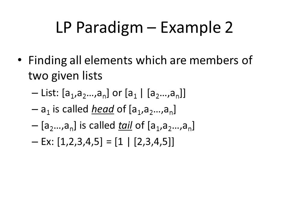 LP Paradigm – Example 2 Finding all elements which are members of two given lists. List: [a1,a2…,an] or [a1 | [a2…,an]]